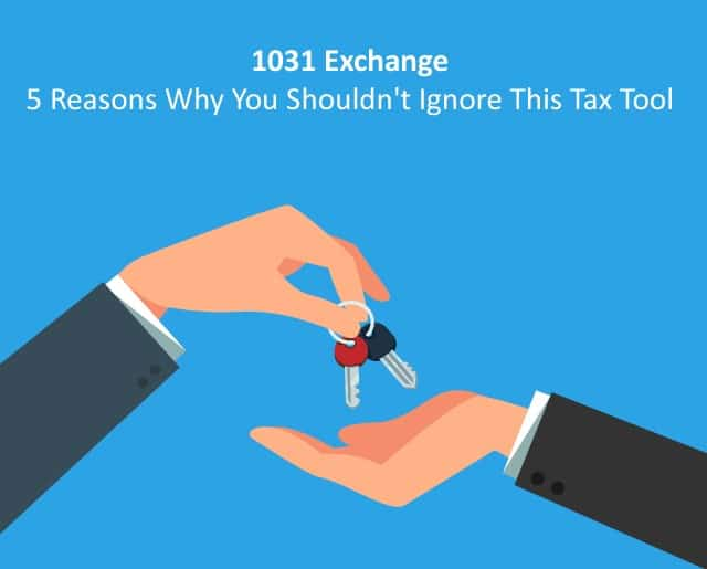 1031 exchange 5 reasons why you shouldn't ignore this tax tool