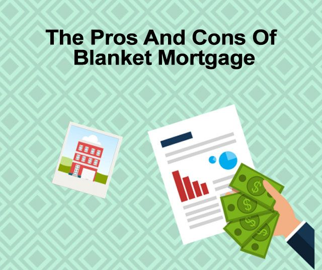 blanket loans pros and cons of blanket mortgage